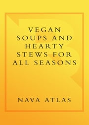 Vegan Soups and Hearty Stews for All Seasons ebook by Nava Atlas