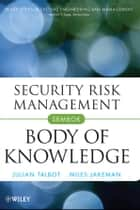 Security Risk Management Body of Knowledge ebook by Julian Talbot, Miles Jakeman