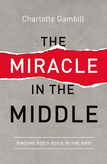 The Miracle in the Middle - Finding God's Voice in the Void ebook by Charlotte Gambill