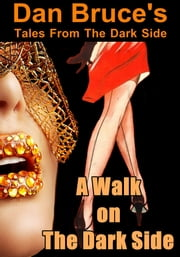 A Walk on The Dark Side (Dark BDSM Erotica) ebook by Dan Bruce