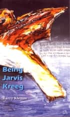 Being Jarvis Kreeg ebook by Barry Klemm