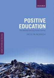 Positive Education - The Geelong Grammar School Journey ebook by Jacolyn M. Norrish