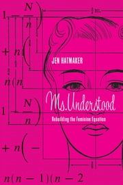 Ms. Understood - Rebuilding the Feminine Equation ebook by Jen Hatmaker