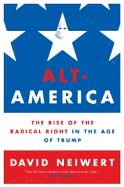 Alt-America - The Rise of the Radical Right in the Age of Trump eBook by David Neiwert