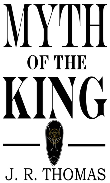Myth of the King ebook by J. R. Thomas