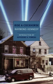 Ride a Cockhorse ebook by Katherine A. Powers,Raymond Kennedy