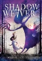 Shadow Weaver ebook by MarcyKate Connolly