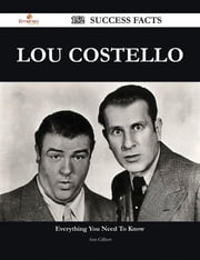Lou Costello 152 Success Facts - Everything you need to know about Lou Costello ebook by Ann Gilbert