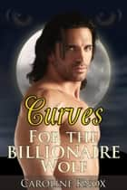 Curves for the Billionaire Wolf ebook by Caroline Knox