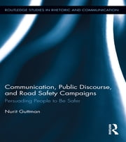 Communication, Public Discourse, and Road Safety Campaigns - Persuading People to Be Safer ebook by Nurit Guttman