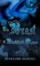 The Beast of Blackbirch Manor ebook by Penelope Marzec