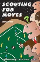 Scouting for Moyes ebook by Les Padfield