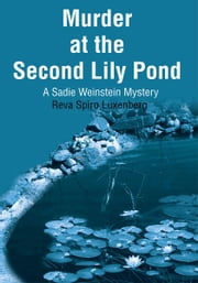 Murder at the Second Lily Pond - A Sadie Weinstein Mystery ebook by Reva Luxenberg