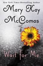 Wait for Me ebook by Mary Kay McComas