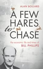 A Few Hares to Chase ebook by Alan Bollard