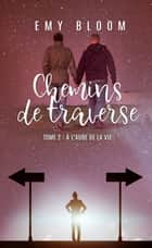 Chemins de Traverse - T2 À l'aube de la vie eBook by Emy Bloom