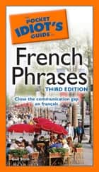 The Pocket Idiot's Guide to French Phrases, 3rd Edition ebook by Gail Stein