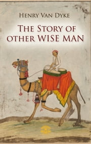 The Story of Other Wise Man ebook by Henry van Dyke