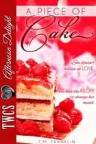 A Piece of Cake ebook by T. M. Franklin
