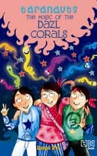Taranauts 8: The Magic of the Dazl Corals ebook by Roopa Pai