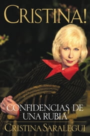 Cristina!: Confidencias de Una Rubia (Spanish Edition) ebook by Cristina Saralegui