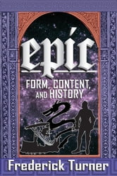 Epic - Form, Content, and History ebook by Frederick Turner