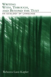 Writing With, Through, and Beyond the Text - An Ecology of Language ebook by Rebecca Luce-Kapler