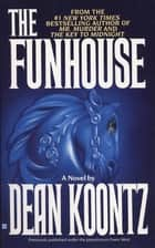 The Funhouse - A Thriller ebook by Dean Koontz