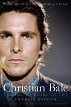 Christian Bale - The Inside Story of the Darkest Batman ebook by Harrison Cheung, Nicola Pittam