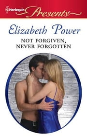 Not Forgiven, Never Forgotten ebook by Elizabeth Power