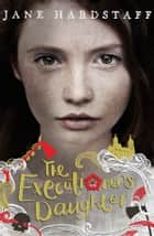 The Executioner's Daughter ebook by Jane Hardstaff