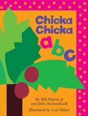 Chicka Chicka ABC - with audio recording ebook by Bill Martin Jr., John Archambault, Lois Ehlert