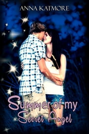 Summer Of My Secret Angel ebook by Anna Katmore