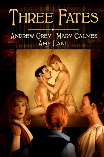 Three Fates ebook by Andrew Grey,Amy Lane,Mary Calmes