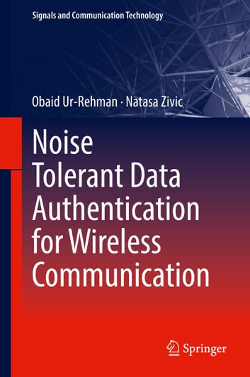 Noise Tolerant Data Authentication for Wireless Communication ebook by Obaid Ur-Rehman,Natasa Zivic