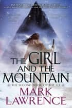 The Girl and the Mountain ebook by Mark Lawrence