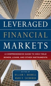 Leveraged Financial Markets: A Comprehensive Guide to Loans, Bonds, and Other High-Yield Instruments ebook by William Maxwell,Mark Shenkman