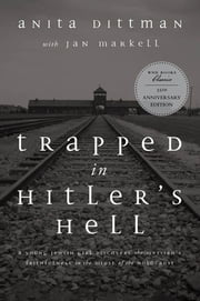 Trapped in Hitler's Hell - A Young Jewish Girl Discovers the Messiah's Faithfulness in the Midst of the Holocaust ebook by Anita Dittman,Jan Markell,Ray Comfort