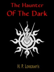 The Haunter Of The Dark ebook by H. P. Lovecraft