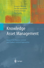 Knowledge Asset Management - Beyond the Process-centred and Product-centred Approaches ebook by Gregoris Mentzas,Dimitris Apostolou,Andreas Abecker,Ron Young