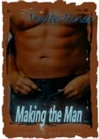 Making the Man ebook by Yvette Hines