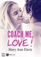 Coach me, love ! ebook by Mary Ann Davis