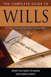 The Complete Guide to Wills - What You Need to Know Explained Simply ebook by Linda Ashar
