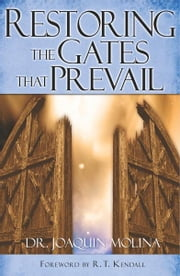 Restoring the Gates that Prevail ebook by Dr. Joaquin G. Molina,R.T. Kendall