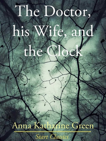 The Doctor, His Wife, and the Clock ebook by Anna Katharine Green