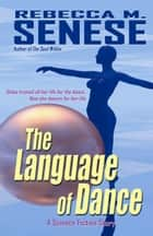 The Language of Dance: A Science Fiction Story ebook by Rebecca M. Senese