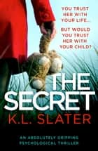 The Secret - An absolutely gripping psychological thriller ebook by K.L. Slater