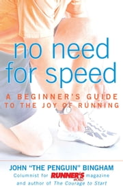 No Need for Speed - A Beginner's Guide to the Joy of Running ebook by Kobo.Web.Store.Products.Fields.ContributorFieldViewModel