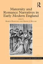Maternity and Romance Narratives in Early Modern England ebook by Karen Bamford, Naomi J. Miller