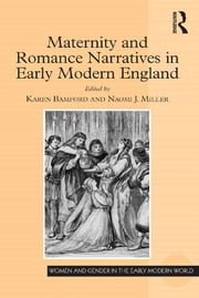 Maternity and Romance Narratives in Early Modern England ebook by Karen Bamford,Naomi J. Miller